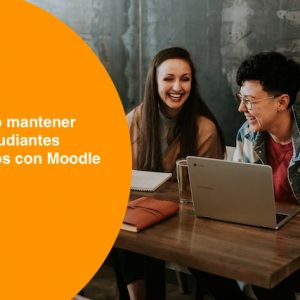 Cómo mantener estudiantes motivados con Moodle