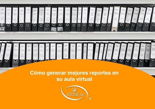 Cómo generar mejores reportes en su aula virtual